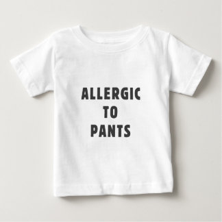 Allergic to pants baby T-Shirt