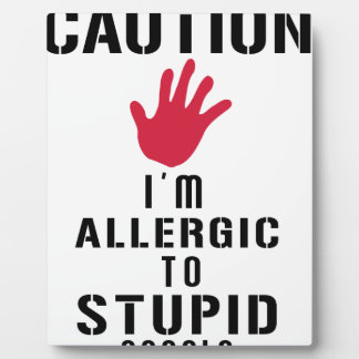 Allergic to stupid people plaque