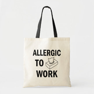 Allergic to Work funny tote bag