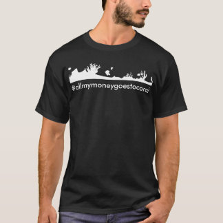 #allmymoneygoestocoral T-Shirt