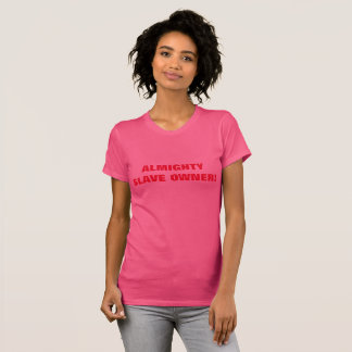 ALMIGHTY SLAVE OWNER T-Shirt