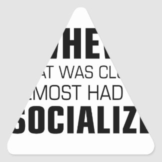 Almost Had To Socialize Triangle Sticker
