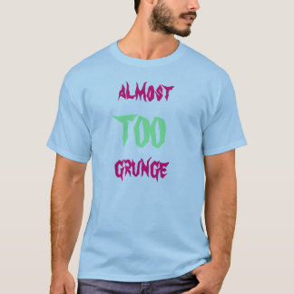 Almost TOO grunge T-Shirt