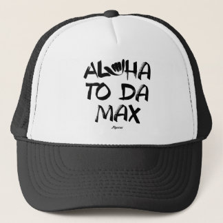 Aloha to Da Max (Black) Trucker Hat