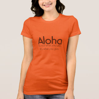 Aloha Tshirt: Its What you give T-Shirt