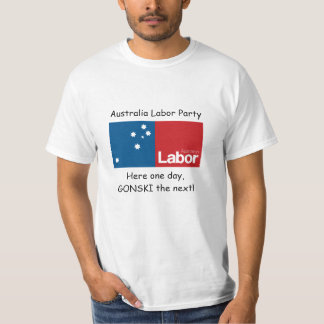 ALP, here one day, GONSKI the next! T-Shirt