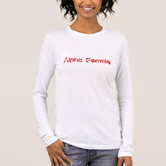 Alpha Female Long Sleeve T-Shirt