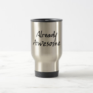 Already Awesome Quote Travel Mug