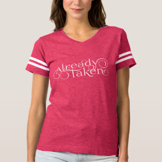 """Already Taken"" Romantic T-Shirt"
