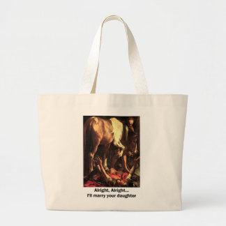 Alright - I'll Marry your Daughter Large Tote Bag