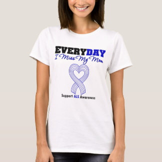 ALS Every Day I Miss My Mom T-Shirt