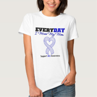 ALS Every Day I Miss My Mom Tee Shirt