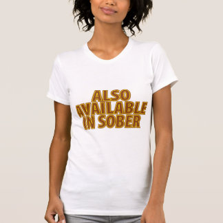 Also Available In Sober Tee Shirt