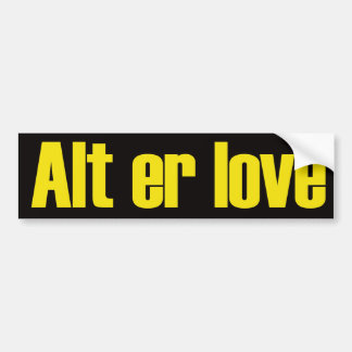 Alt er Love Bumper Sticker
