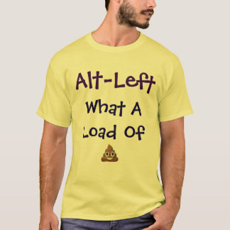 Alt-Left What A Load Of  Shirt