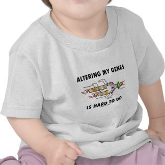 Altering My Genes Is Hard To Do DNA Replication Tshirt