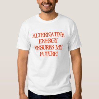 ALTERNATIVE ENERGY ENSURES MY FUTURE! T-SHIRT