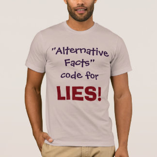 Alternative Facts code for LIES!  Shirt