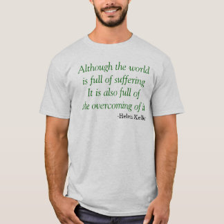 Although the world is full of suffering T-Shirt