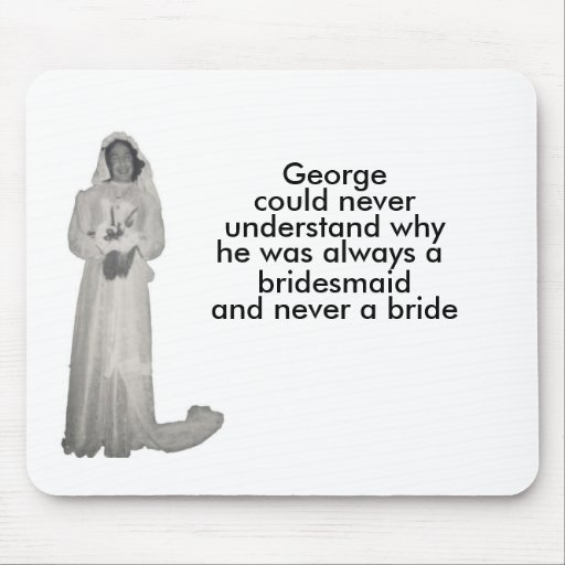 Always a bridesmaid mouse pads
