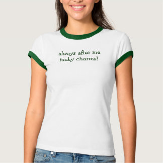 always after me lucky charms! T-Shirt
