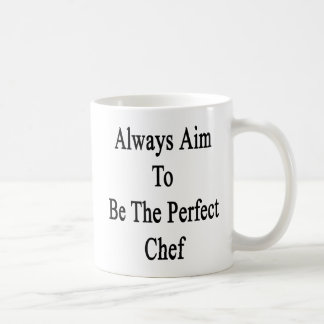 Always Aim To Be The Perfect Chef Coffee Mug