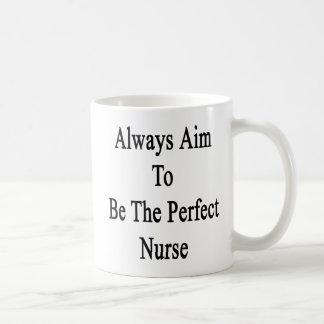 Always Aim To Be The Perfect Nurse Coffee Mug
