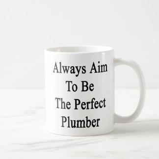 Always Aim To Be The Perfect Plumber Coffee Mug
