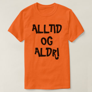 Always and Never in Norwegian orange T-Shirt