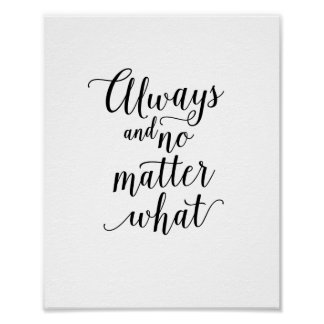 Always and No Matter What Family Love Home Quote Poster