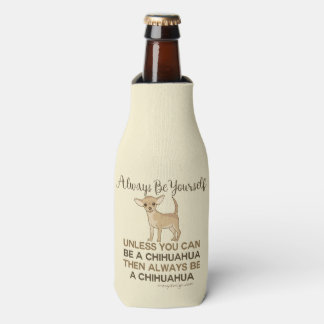 Always Be a Chihuahua Bottle Cooler