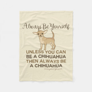 Always Be a Chihuahua Fleece Blanket