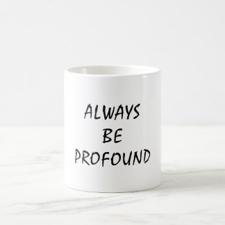 ALWAYS BE PROFOUND COFFEE MUG