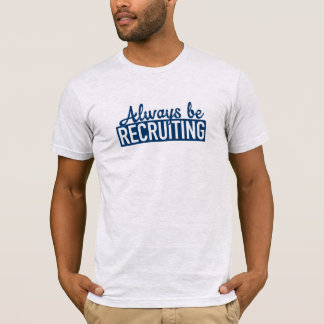 Always Be Recruiting Tee