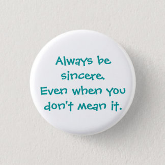 Always be sincere.Even when you don't mean it. 3 Cm Round Badge