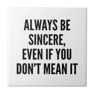 Always Be Sincere Tile