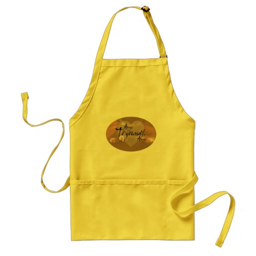 Always Be True To Yourself Aprons