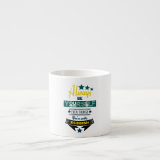 Always be Yourself Even Though You're Rubbish Espresso Mug