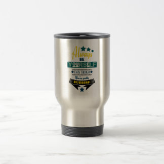 Always be Yourself Even Though You're Rubbish Stainless Steel Travel Mug