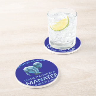 Always Be Yourself Unless You Can Be a Manatee Beverage Coaster