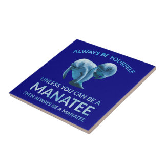 Always Be Yourself Unless You Can Be a Manatee Ceramic Tile