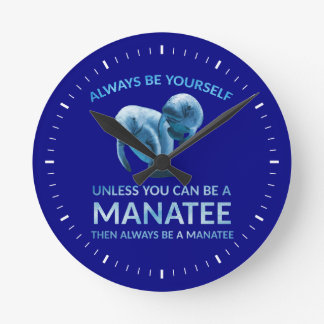 Always Be Yourself Unless You Can Be a Manatee Round Clock