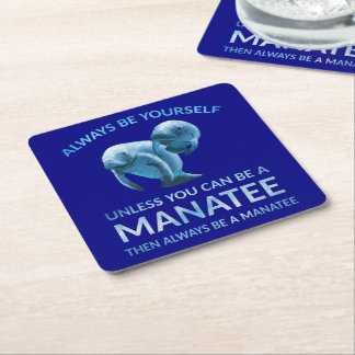 Always Be Yourself Unless You Can Be a Manatee Square Paper Coaster