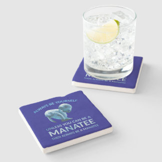 Always Be Yourself Unless You Can Be a Manatee Stone Beverage Coaster