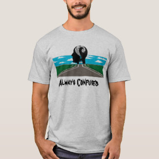 Always Confused T-Shirt
