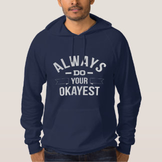 Always Do Your Okayest Hoodie