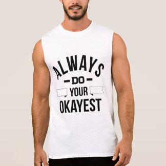 Always Do Your Okayest Sleeveless Shirt