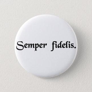 Always faithful. 6 cm round badge