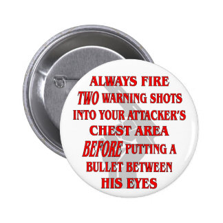Always Fire 2 Warning Shots Into Their Chest First 6 Cm Round Badge