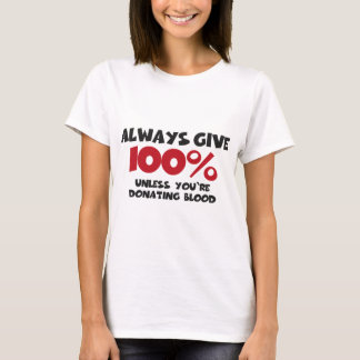 Always give 100% - unless you're donating blood T-Shirt